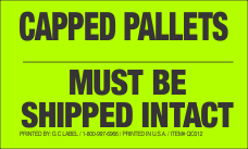 Capped Pallet Must be Shipped Intact Fluorescent Chartreuse Label